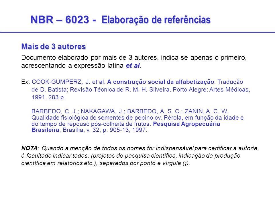 Mais de 3 autores et al Documento elaborado por mais de 3 autores, indica-se apenas o primeiro, acrescentando a expressão latina et al. Ex: COOK-GUMPE