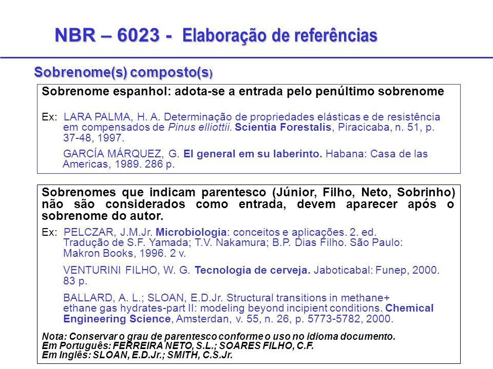Sobrenome(s) composto(s ) Sobrenome espanhol: adota-se a entrada pelo penúltimo sobrenome Ex: LARA PALMA, H. A. Determinação de propriedades elásticas