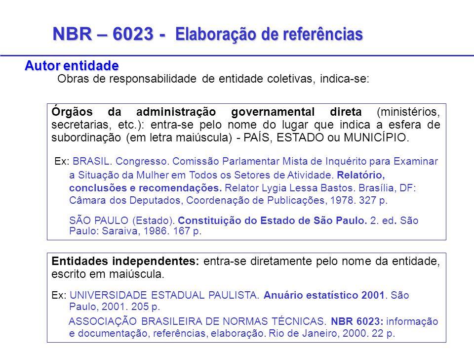 NBR – 6023 - Elaboração de referências Autor entidade Obras de responsabilidade de entidade coletivas, indica-se: Órgãos da administração governamenta