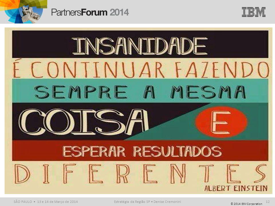© 2014 IBM Corporation SÃO PAULO 13 e 14 de Março de 2014Estratégia da Região SP Denise Cremonini12