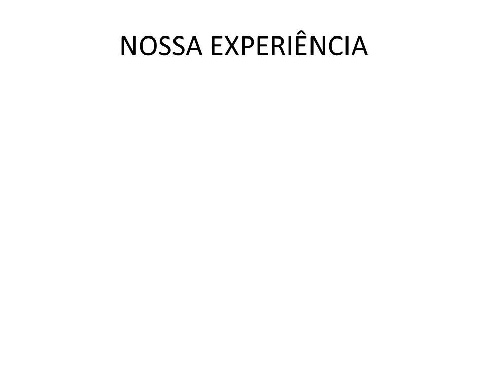 NOSSA EXPERIÊNCIA