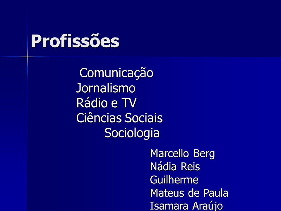 Profissões Comunicação Jornalismo Rádio e TV Ciências Sociais Sociologia Comunicação Jornalismo Rádio e TV Ciências Sociais Sociologia Marcello Berg N