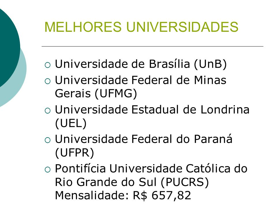 MELHORES UNIVERSIDADES  Universidade de Brasília (UnB)  Universidade Federal de Minas Gerais (UFMG)  Universidade Estadual de Londrina (UEL)  Univ