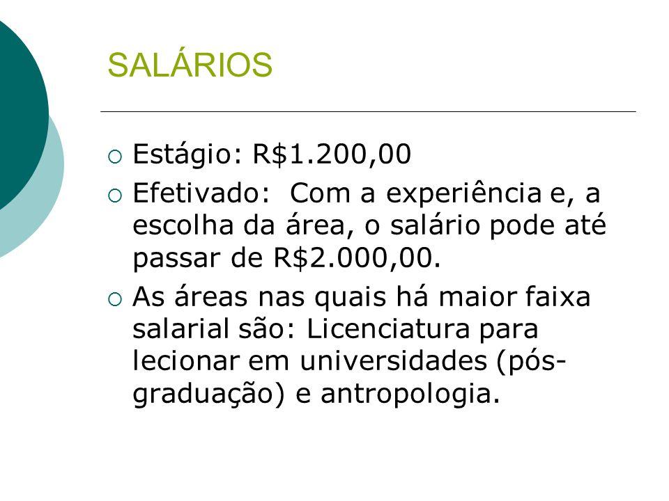 SALÁRIOS  Estágio: R$1.200,00  Efetivado: Com a experiência e, a escolha da área, o salário pode até passar de R$2.000,00.  As áreas nas quais há m
