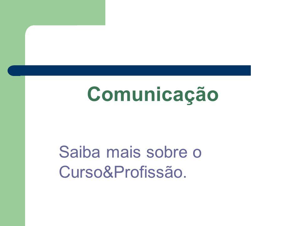 Comunicação Saiba mais sobre o Curso&Profissão.