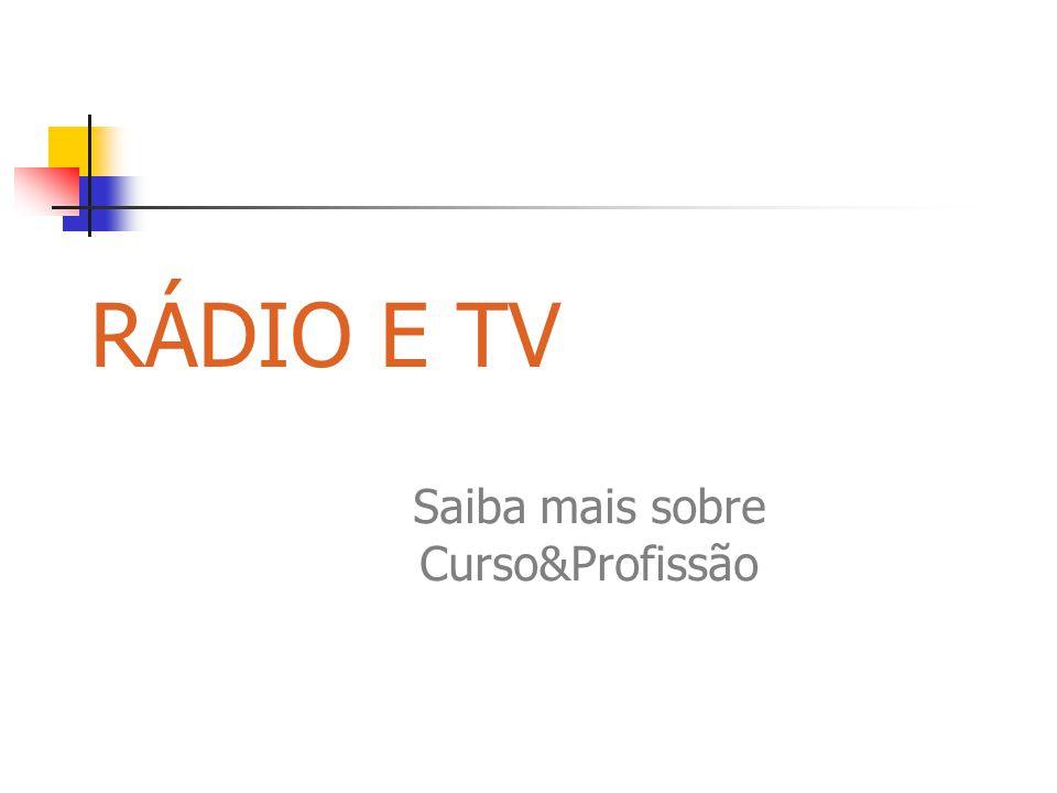 RÁDIO E TV Saiba mais sobre Curso&Profissão