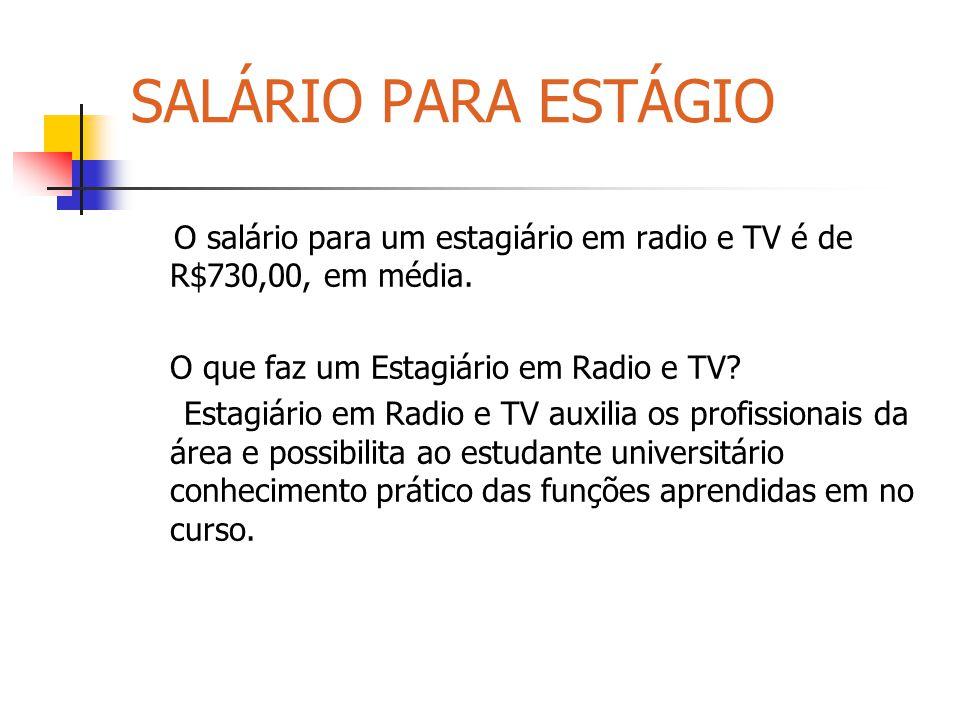 SALÁRIO PARA ESTÁGIO O salário para um estagiário em radio e TV é de R$730,00, em média. O que faz um Estagiário em Radio e TV? Estagiário em Radio e