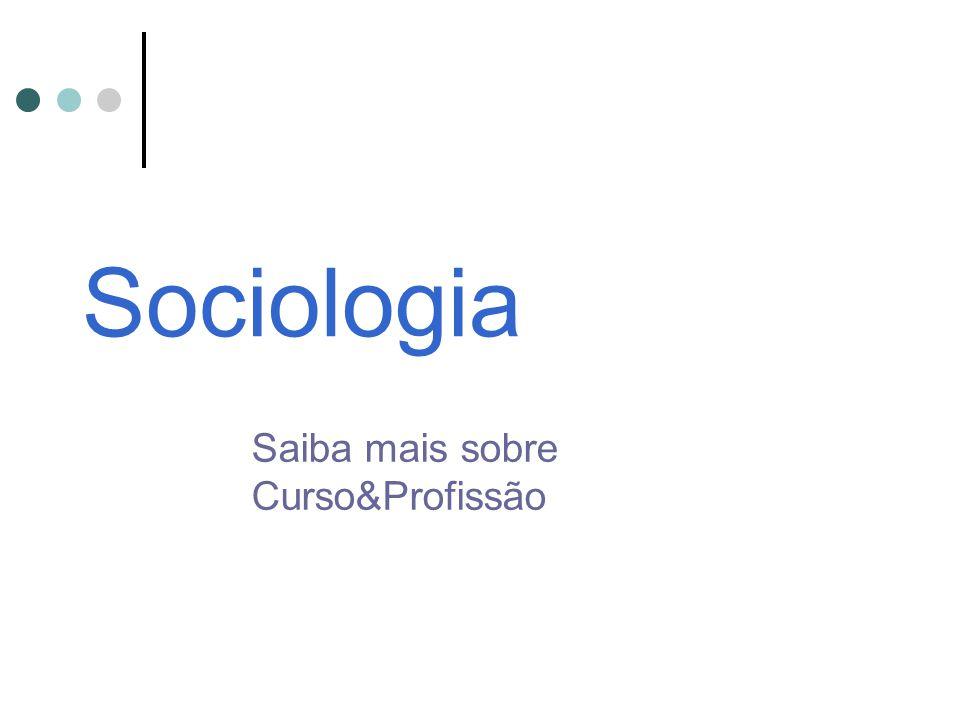 Sociologia Saiba mais sobre Curso&Profissão