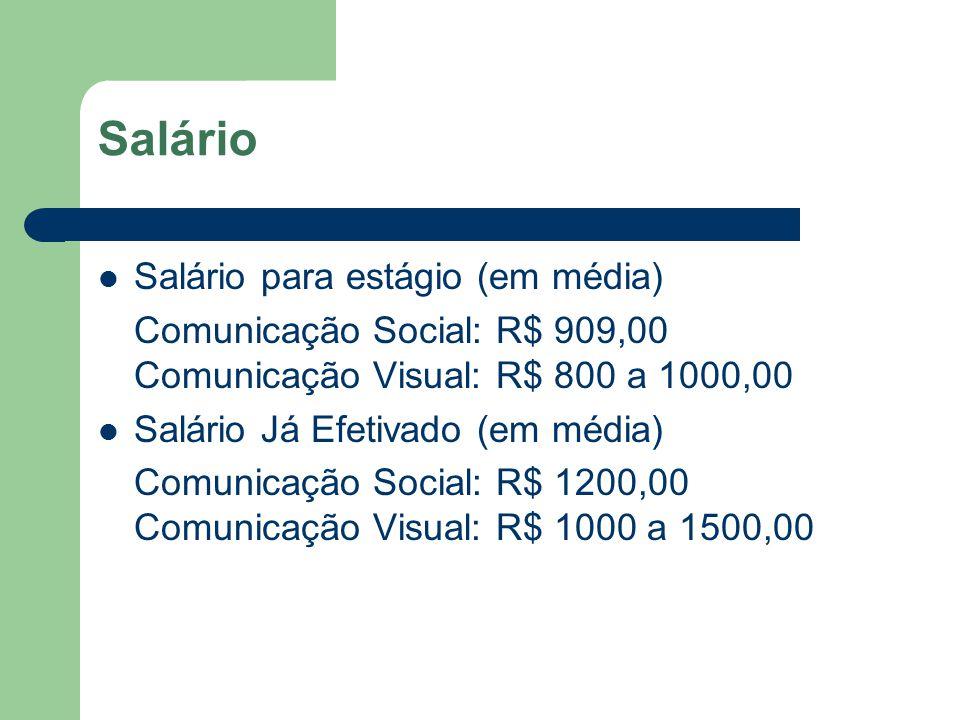 Salário Salário para estágio (em média) Comunicação Social: R$ 909,00 Comunicação Visual: R$ 800 a 1000,00 Salário Já Efetivado (em média) Comunicação