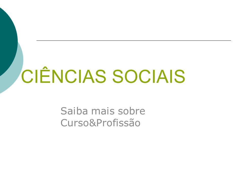 CIÊNCIAS SOCIAIS Saiba mais sobre Curso&Profissão