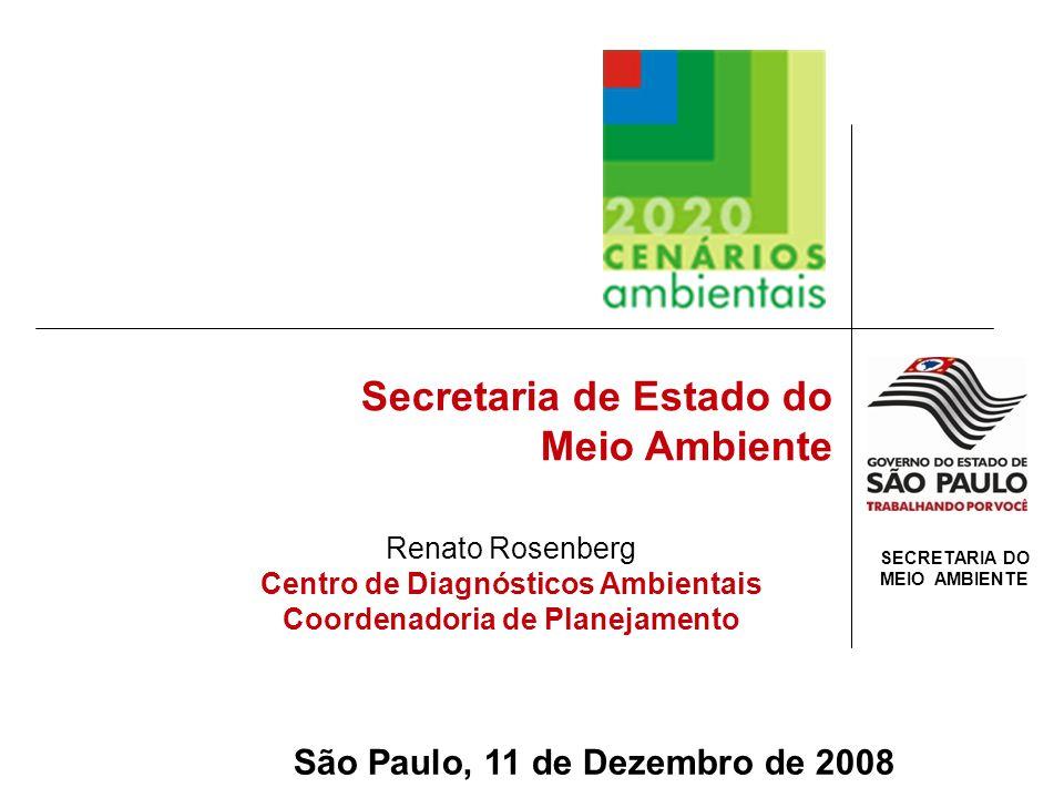 SECRETARIA DO MEIO AMBIENTE Secretaria de Estado do Meio Ambiente São Paulo, 11 de Dezembro de 2008 Renato Rosenberg Centro de Diagnósticos Ambientais Coordenadoria de Planejamento