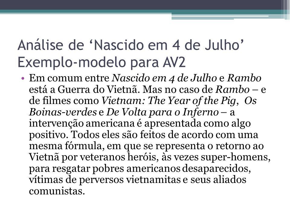 Análise de 'Nascido em 4 de Julho' Exemplo-modelo para AV2 Em comum entre Nascido em 4 de Julho e Rambo está a Guerra do Vietnã. Mas no caso de Rambo