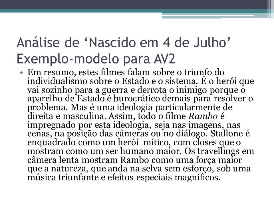 Análise de 'Nascido em 4 de Julho' Exemplo-modelo para AV2 Em resumo, estes filmes falam sobre o triunfo do individualismo sobre o Estado e o sistema.