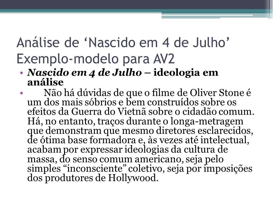 Análise de 'Nascido em 4 de Julho' Exemplo-modelo para AV2 Nascido em 4 de Julho – ideologia em análise Não há dúvidas de que o filme de Oliver Stone