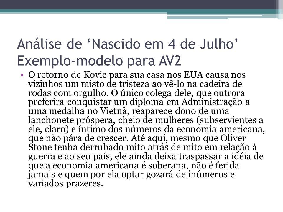 Análise de 'Nascido em 4 de Julho' Exemplo-modelo para AV2 O retorno de Kovic para sua casa nos EUA causa nos vizinhos um misto de tristeza ao vê-lo n
