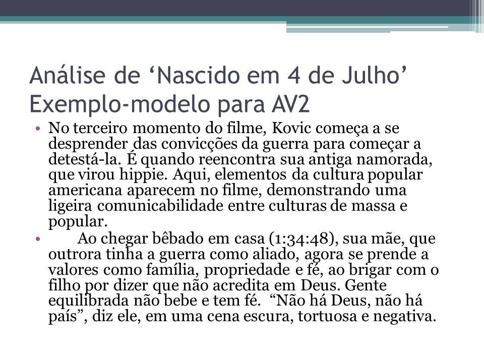 Análise de 'Nascido em 4 de Julho' Exemplo-modelo para AV2 No terceiro momento do filme, Kovic começa a se desprender das convicções da guerra para co