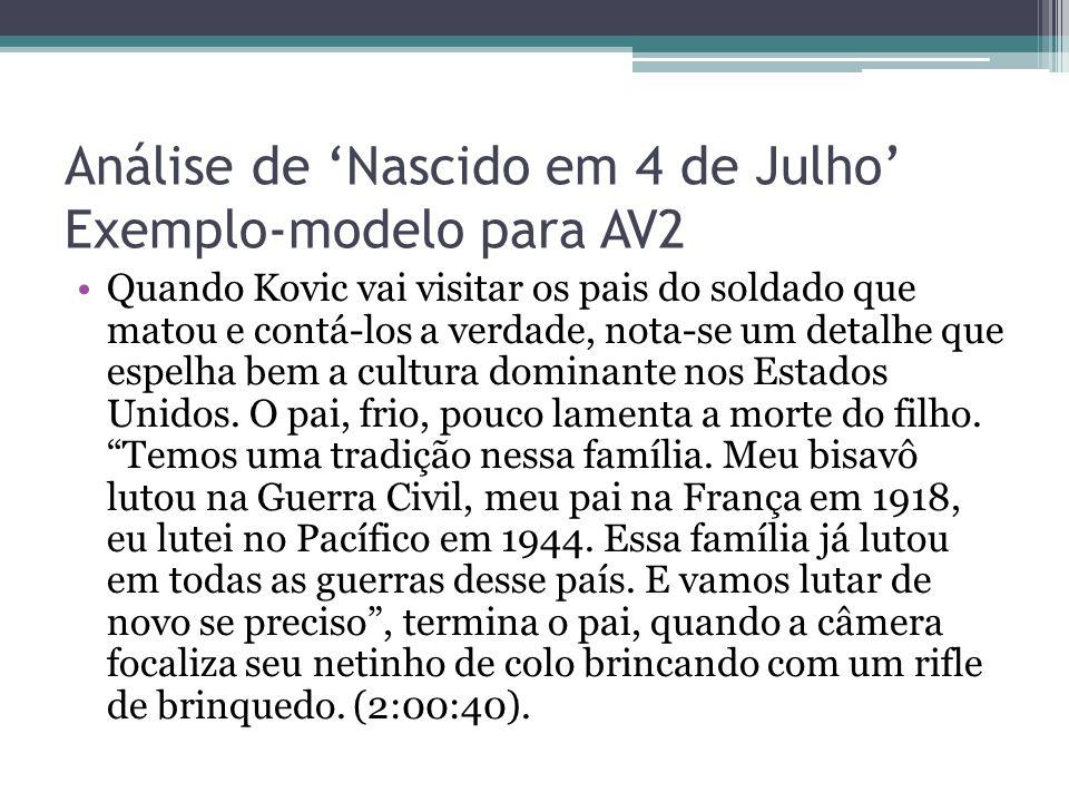 Análise de 'Nascido em 4 de Julho' Exemplo-modelo para AV2 Quando Kovic vai visitar os pais do soldado que matou e contá-los a verdade, nota-se um det