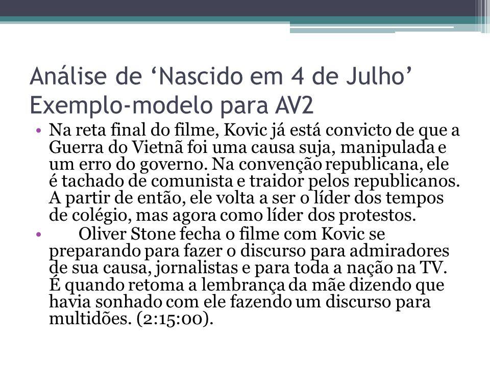 Análise de 'Nascido em 4 de Julho' Exemplo-modelo para AV2 Na reta final do filme, Kovic já está convicto de que a Guerra do Vietnã foi uma causa suja