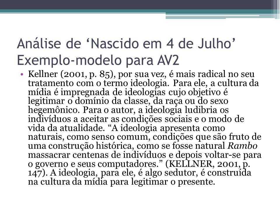 Análise de 'Nascido em 4 de Julho' Exemplo-modelo para AV2 Kellner (2001, p. 85), por sua vez, é mais radical no seu tratamento com o termo ideologia.