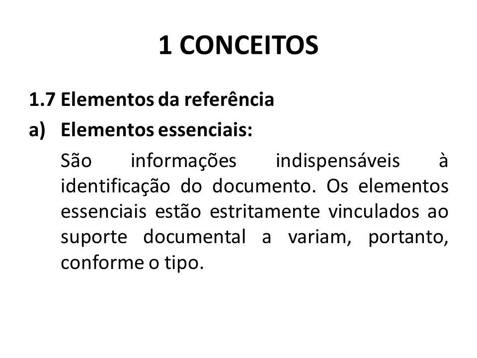 1 CONCEITOS 1.7 Elementos da referência a)Elementos essenciais: São informações indispensáveis à identificação do documento.
