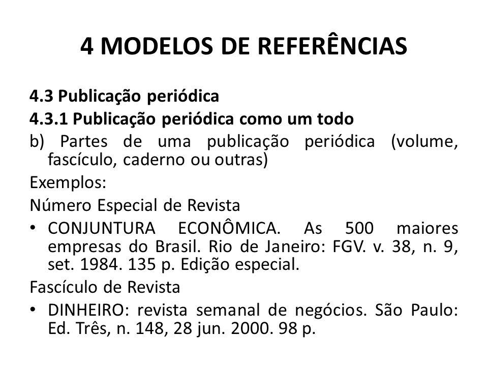 4 MODELOS DE REFERÊNCIAS 4.3 Publicação periódica 4.3.1 Publicação periódica como um todo b) Partes de uma publicação periódica (volume, fascículo, caderno ou outras) Exemplos: Número Especial de Revista CONJUNTURA ECONÔMICA.