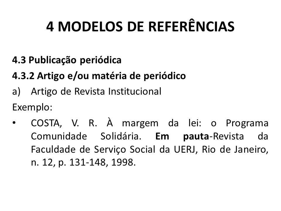 4 MODELOS DE REFERÊNCIAS 4.3 Publicação periódica 4.3.2 Artigo e/ou matéria de periódico a)Artigo de Revista Institucional Exemplo: COSTA, V.