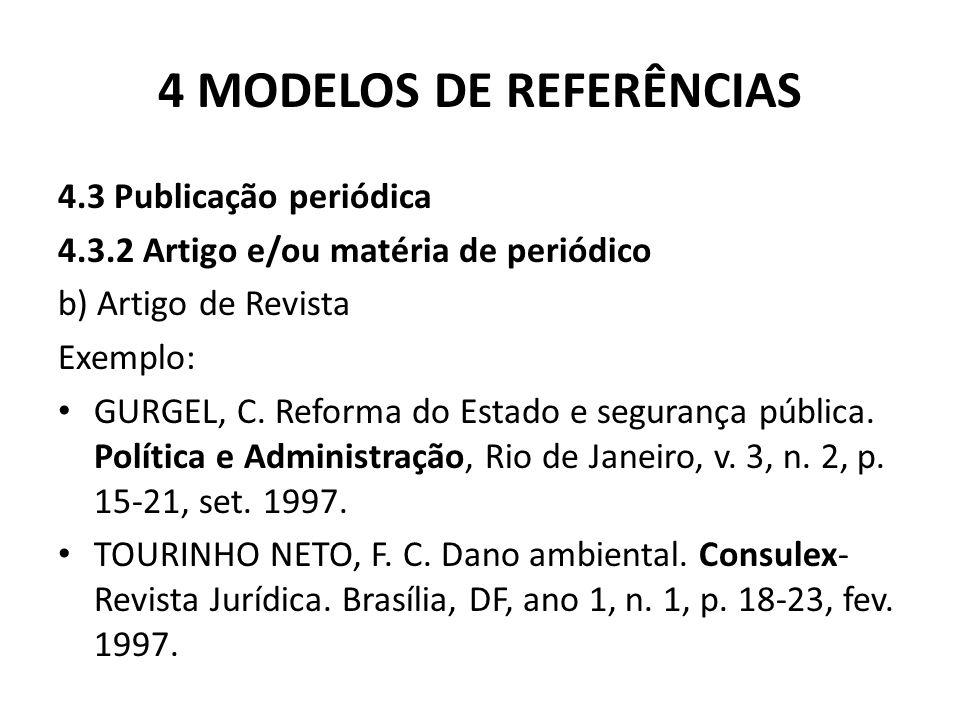 4 MODELOS DE REFERÊNCIAS 4.3 Publicação periódica 4.3.2 Artigo e/ou matéria de periódico b) Artigo de Revista Exemplo: GURGEL, C.