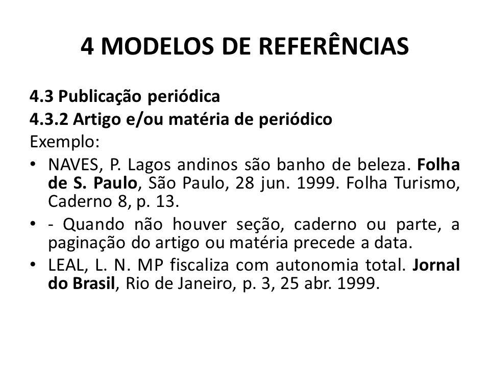 4 MODELOS DE REFERÊNCIAS 4.3 Publicação periódica 4.3.2 Artigo e/ou matéria de periódico Exemplo: NAVES, P.