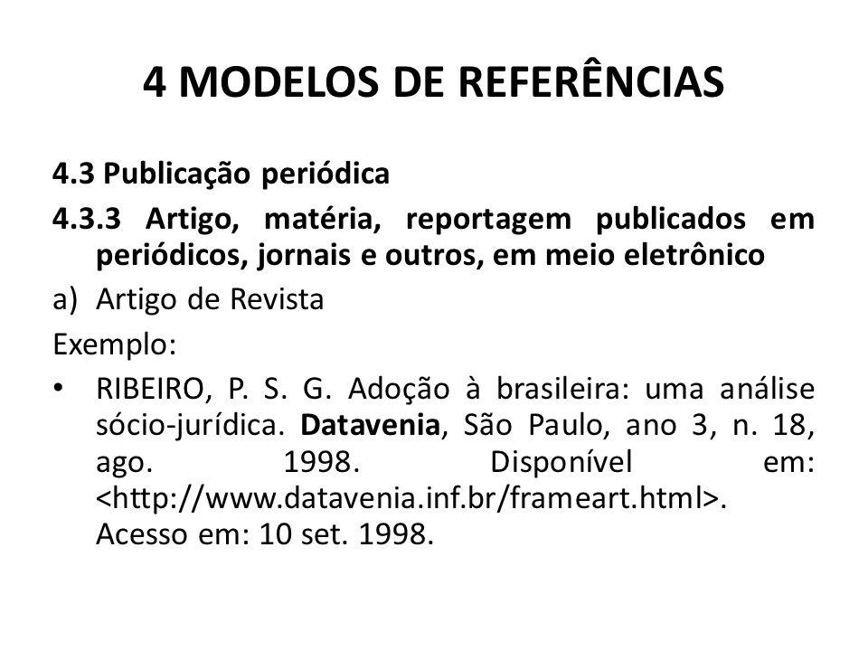 4 MODELOS DE REFERÊNCIAS 4.3 Publicação periódica 4.3.3 Artigo, matéria, reportagem publicados em periódicos, jornais e outros, em meio eletrônico a)Artigo de Revista Exemplo: RIBEIRO, P.