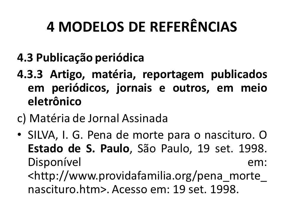 4 MODELOS DE REFERÊNCIAS 4.3 Publicação periódica 4.3.3 Artigo, matéria, reportagem publicados em periódicos, jornais e outros, em meio eletrônico c) Matéria de Jornal Assinada SILVA, I.