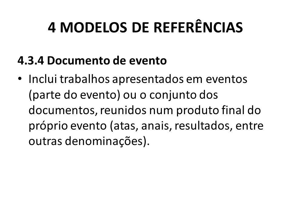 4 MODELOS DE REFERÊNCIAS 4.3.4 Documento de evento Inclui trabalhos apresentados em eventos (parte do evento) ou o conjunto dos documentos, reunidos num produto final do próprio evento (atas, anais, resultados, entre outras denominações).