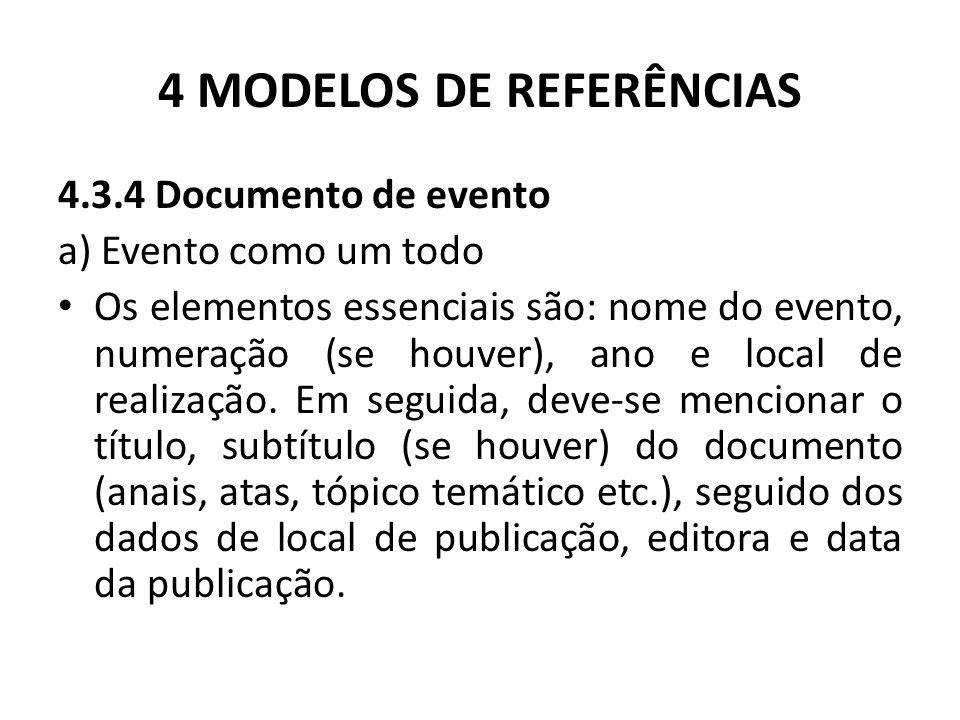 4 MODELOS DE REFERÊNCIAS 4.3.4 Documento de evento a) Evento como um todo Os elementos essenciais são: nome do evento, numeração (se houver), ano e local de realização.