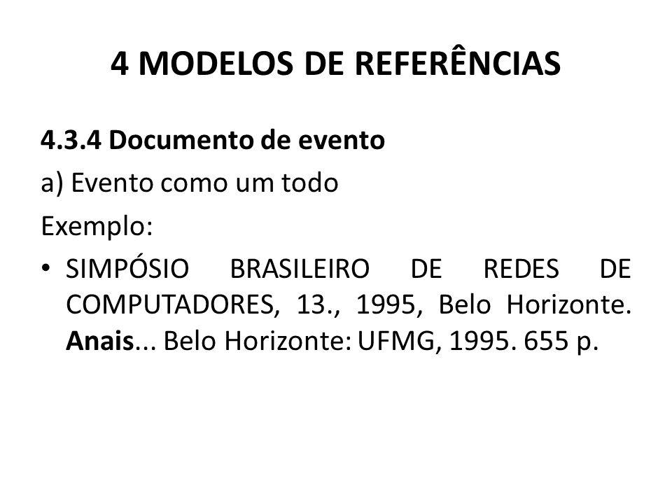 4 MODELOS DE REFERÊNCIAS 4.3.4 Documento de evento a) Evento como um todo Exemplo: SIMPÓSIO BRASILEIRO DE REDES DE COMPUTADORES, 13., 1995, Belo Horizonte.