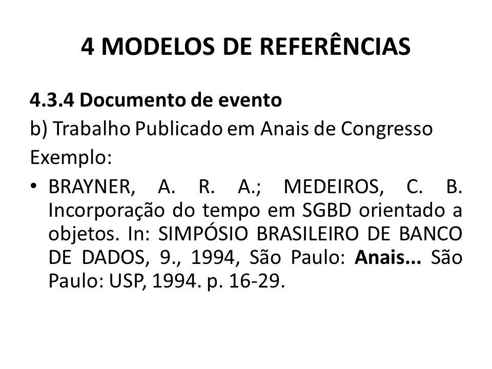 4 MODELOS DE REFERÊNCIAS 4.3.4 Documento de evento b) Trabalho Publicado em Anais de Congresso Exemplo: BRAYNER, A.