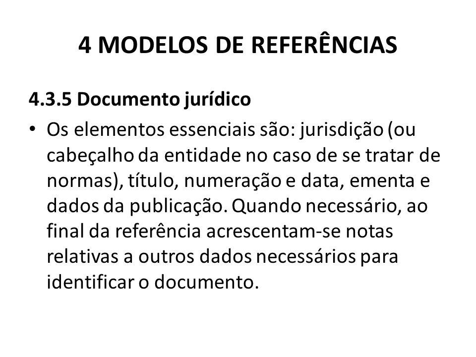 4 MODELOS DE REFERÊNCIAS 4.3.5 Documento jurídico Os elementos essenciais são: jurisdição (ou cabeçalho da entidade no caso de se tratar de normas), título, numeração e data, ementa e dados da publicação.