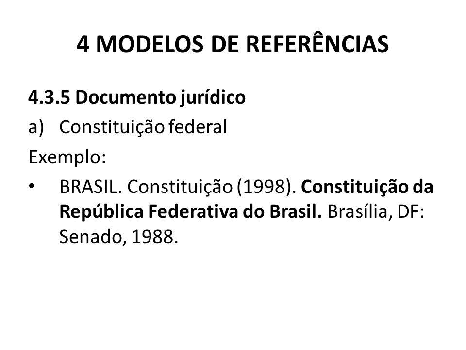4 MODELOS DE REFERÊNCIAS 4.3.5 Documento jurídico a)Constituição federal Exemplo: BRASIL.