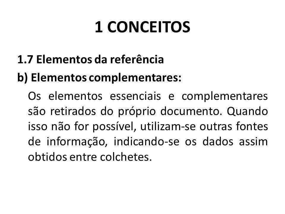 1 CONCEITOS 1.7 Elementos da referência b) Elementos complementares: Os elementos essenciais e complementares são retirados do próprio documento.