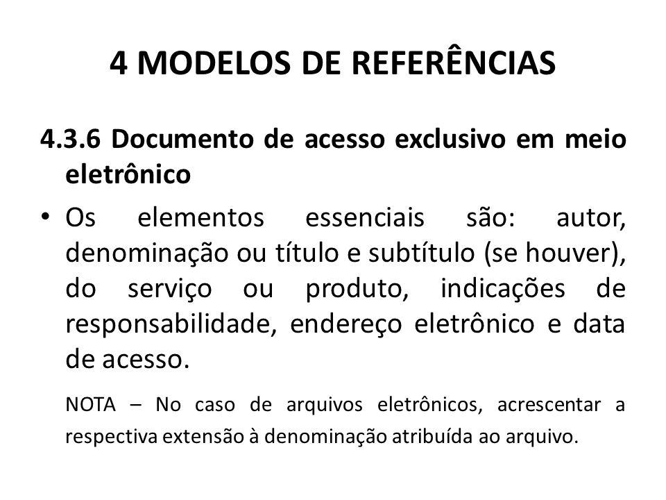 4 MODELOS DE REFERÊNCIAS 4.3.6 Documento de acesso exclusivo em meio eletrônico Os elementos essenciais são: autor, denominação ou título e subtítulo (se houver), do serviço ou produto, indicações de responsabilidade, endereço eletrônico e data de acesso.