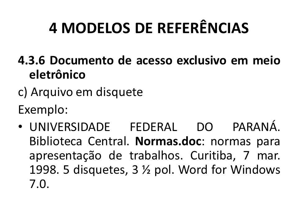 4 MODELOS DE REFERÊNCIAS 4.3.6 Documento de acesso exclusivo em meio eletrônico c) Arquivo em disquete Exemplo: UNIVERSIDADE FEDERAL DO PARANÁ.