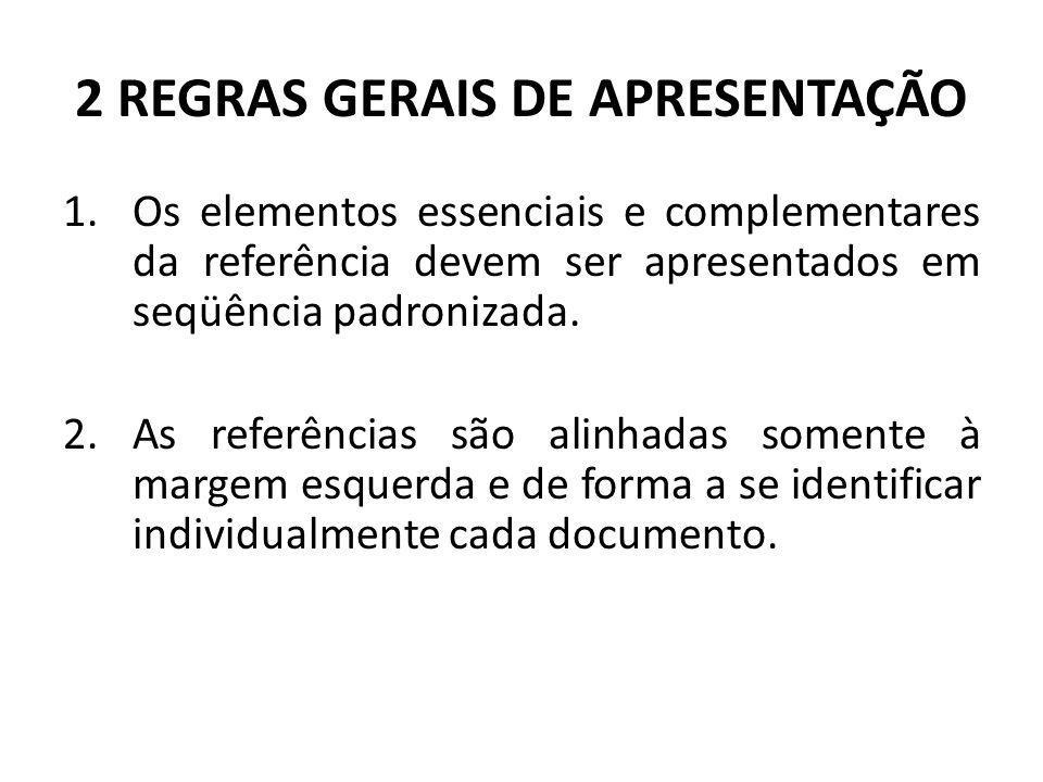 2 REGRAS GERAIS DE APRESENTAÇÃO 1.Os elementos essenciais e complementares da referência devem ser apresentados em seqüência padronizada.