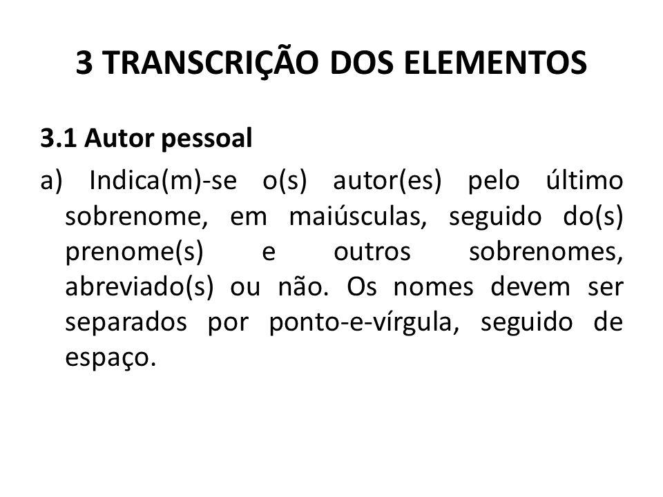 3 TRANSCRIÇÃO DOS ELEMENTOS 3.1 Autor pessoal a) Indica(m)-se o(s) autor(es) pelo último sobrenome, em maiúsculas, seguido do(s) prenome(s) e outros sobrenomes, abreviado(s) ou não.