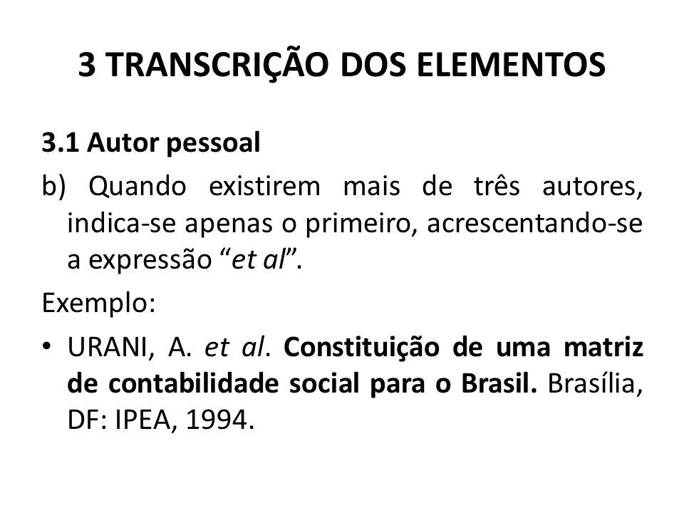 3 TRANSCRIÇÃO DOS ELEMENTOS 3.1 Autor pessoal b) Quando existirem mais de três autores, indica-se apenas o primeiro, acrescentando-se a expressão et al .