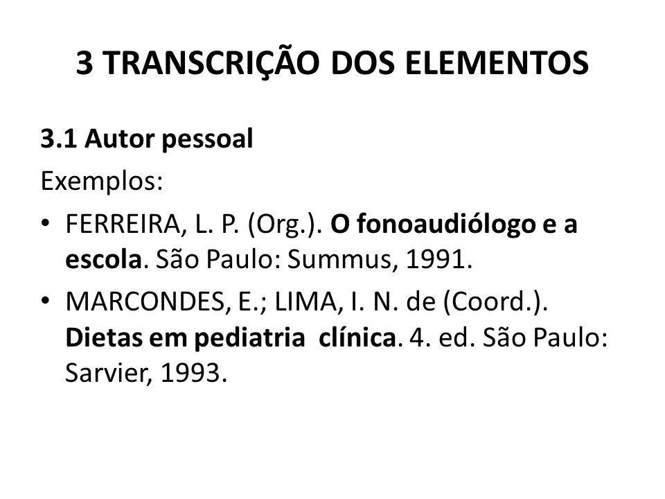 3 TRANSCRIÇÃO DOS ELEMENTOS 3.1 Autor pessoal Exemplos: FERREIRA, L.
