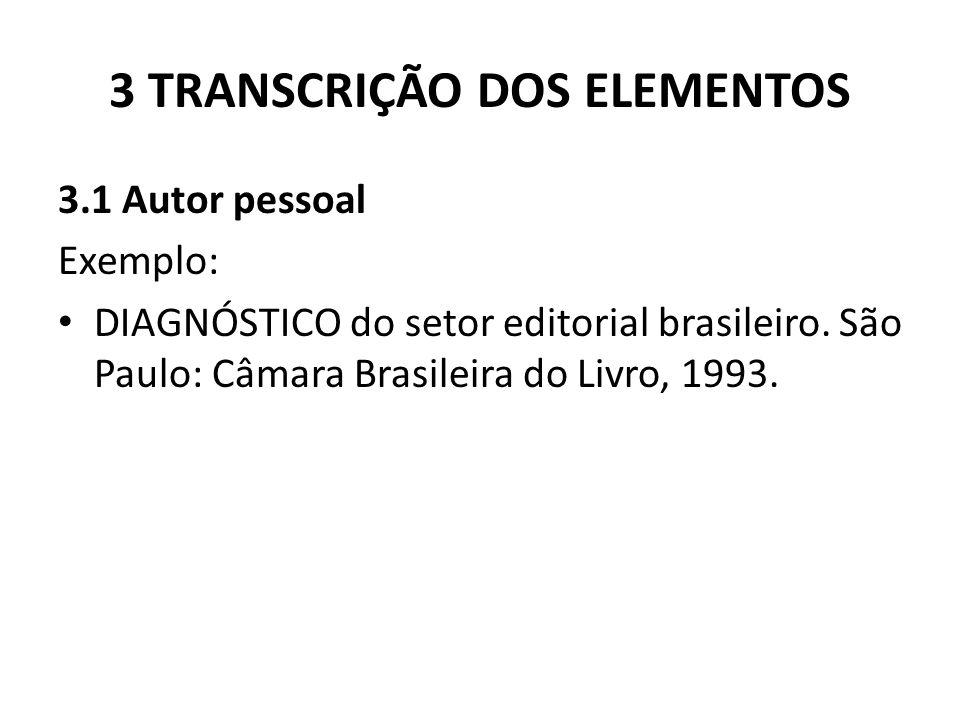 3 TRANSCRIÇÃO DOS ELEMENTOS 3.1 Autor pessoal Exemplo: DIAGNÓSTICO do setor editorial brasileiro.