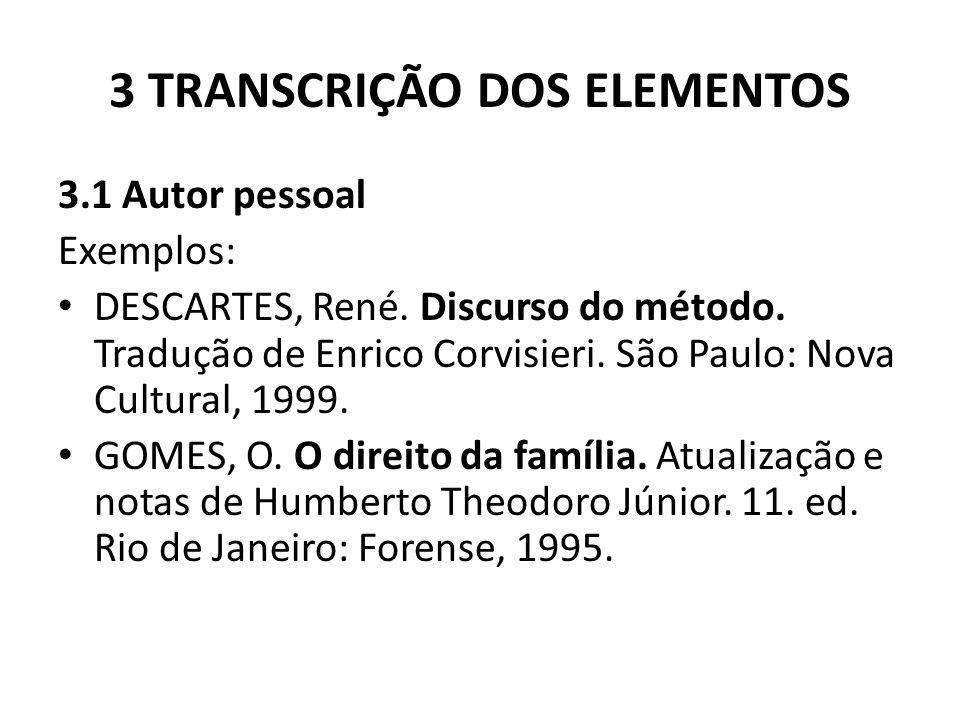 3 TRANSCRIÇÃO DOS ELEMENTOS 3.1 Autor pessoal Exemplos: DESCARTES, René.