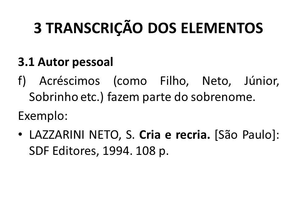 3 TRANSCRIÇÃO DOS ELEMENTOS 3.1 Autor pessoal f) Acréscimos (como Filho, Neto, Júnior, Sobrinho etc.) fazem parte do sobrenome.