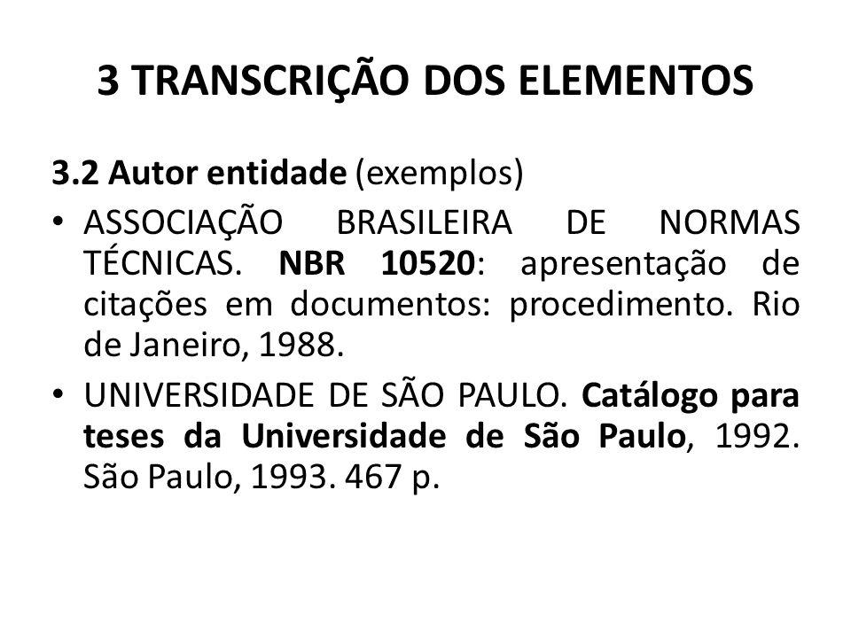 3 TRANSCRIÇÃO DOS ELEMENTOS 3.2 Autor entidade (exemplos) ASSOCIAÇÃO BRASILEIRA DE NORMAS TÉCNICAS.