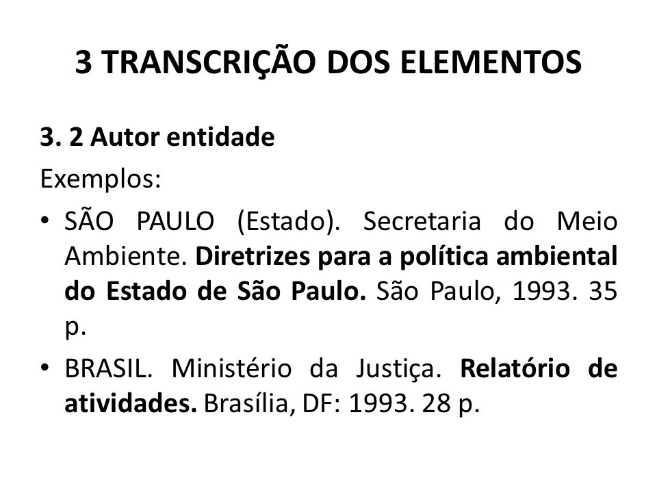 3 TRANSCRIÇÃO DOS ELEMENTOS 3.2 Autor entidade Exemplos: SÃO PAULO (Estado).