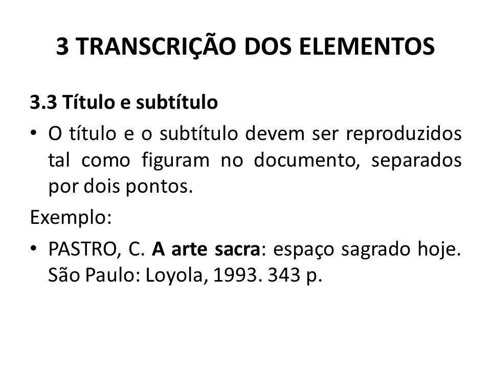 3 TRANSCRIÇÃO DOS ELEMENTOS 3.3 Título e subtítulo O título e o subtítulo devem ser reproduzidos tal como figuram no documento, separados por dois pontos.