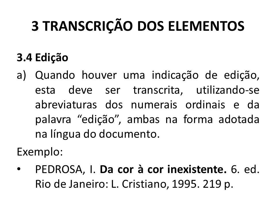 3 TRANSCRIÇÃO DOS ELEMENTOS 3.4 Edição a)Quando houver uma indicação de edição, esta deve ser transcrita, utilizando-se abreviaturas dos numerais ordinais e da palavra edição , ambas na forma adotada na língua do documento.